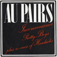 Au Pairs - Inconvenience / Pretty Boys (Single)
