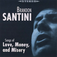 Santini, Brandon  - Songs Of Love, Money & Misery