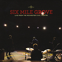 Six Mile Grove - Live From The Rochester Civic Theatre
