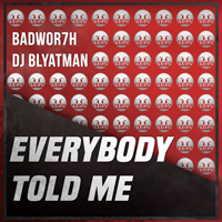 DJ Blyatman - Badwor7h & DJ Blyatman - Everybody Told Me (Single)