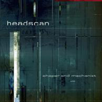 Headscan - Shaper And Mechanist