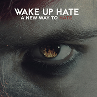 Wake Up Hate - A New Way to Hate (Single)