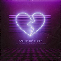 Wake Up Hate - I Just Don't Love You Anymore (Single)