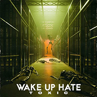 Wake Up Hate - Toxic (Single)