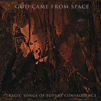God Came From Space - Tragic Songs Of Future Consequence