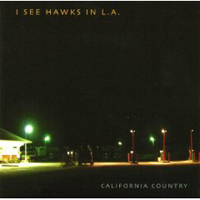 I See Hawks In L.A. - California Country