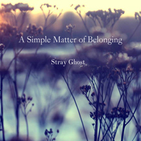 Stray Ghost - A Simple Matter Of Belonging [Single]