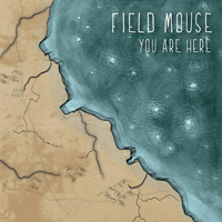 Field Mouse - You Are Here