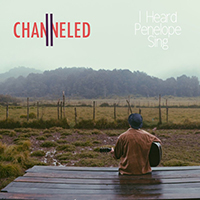 Channeled - I Heard Penelope Sing