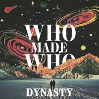 Who Made Who - Dynasty (Remixes)