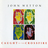 Wetton, John - Caught In The Crossfire