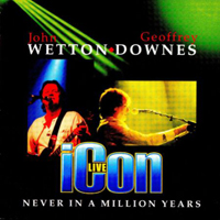 Wetton, John - Icon LIVE: Never In A Million Years (Split)