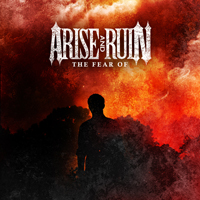 Arise And Ruin - The Fear Of