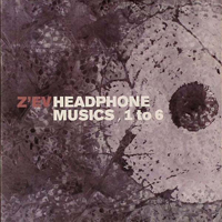 Z'EV - Headphone Musics 1-6 + As Is As