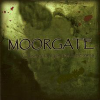 Moorgate - Close Your Eyes And Fade Away