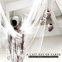 A Last Day On Earth - Between Mirrors And Portraits