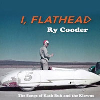 Ry Cooder - I, Flathead - The Songs Of Kash Buk And The Klowns