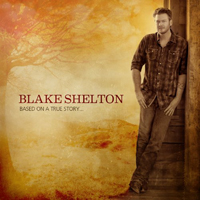 Shelton, Blake - Based On A True Story...