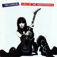 Pretenders (GBR) - Last Of The Independents