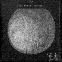Sol (DNK) - Offer Thy Flesh To The Worms