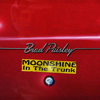 Paisley, Brad - Moonshine In The Trunk