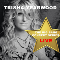 Yearwood, Trisha - Big Bang Concert Series: Trisha Yearwood (Live)