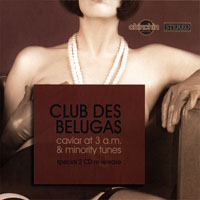 Club des Belugas - Caviar at 3 A.M. & Minority Tunes (CD 1)