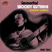 Woody Guthrie - Immortal Woodie Guthrie Golden Classics Part Two