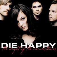 Die Happy (DEU) - The Weight Of The Circumstances