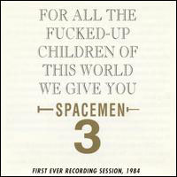 Spacemen 3 - For All The Fucked-Up Children Of This World