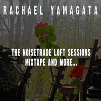 Yamagata, Rachael - The NoiseTrade Loft Sessions (Mixtape and More...)