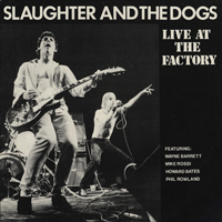Slaughter & The Dogs - Live At The Factory