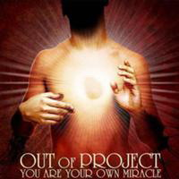 Out Of Project - You Are Your Own Miracle