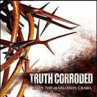 Truth Corroded - Upon The Warlords Crawl