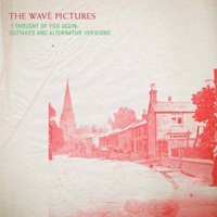 Wave Pictures - I Though Of You Again: Outtakes And Alternative Versions