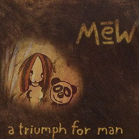 Mew - A Triumph For Man (Re-Release)