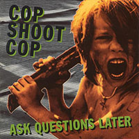 Cop Shoot Cop - Ask Questions Later