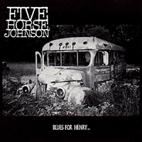 Five Horse Johnson - Blues For Henry...