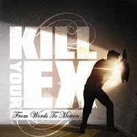 Kill Your Ex - From Words To Motion