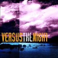 Versus the Night - There Is No Such Place As Away