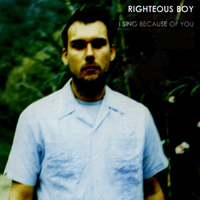 Righteous Boy - I Sing Because Of You