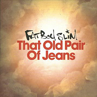 Fatboy Slim - That Old Pair Of Jeans (EP)
