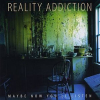 Reality Addiction - Maybe Now You'll Listen