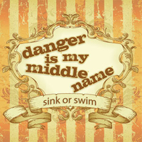 Danger Is My Middle Name - Sink Or Swim