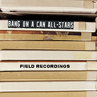 Bang On A Can - Field Recordings