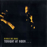 Mingus Big Band - Tonight At Noon...Three Or Four Shades Of Love
