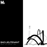 Bad Lieutenant - Never Cry Another Tear (Limited Edition)
