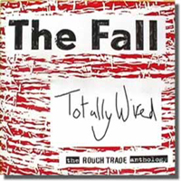 Fall (GBR) - Totally Wired: The Rough Trande Anthology (CD 1)