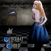 Unruly Child - Down The Rabbit Hole (Side One)