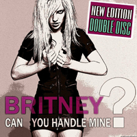 Spears, Britney - Can You Handle Mine? (CD 1)(New Edition)